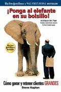 Ponga Al Elefante En Su Bolsillo/ Bag the Elephant! Como Ganar Y Retener Clientes Grandes