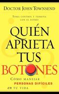 Quien Aprieta Tus Botones?/ Who's Pushing Your Buttons? Como Manejar Personas Dificiles en T...