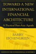Toward a New International Financial Architecture A Practical Post-Asia Agenda
