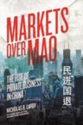 Markets over Mao : The Rise of the Private Sector in China