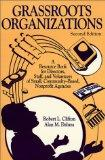 Grassroots Organizations A Resource Book for Directors, Staff, and Volunteers of Small, Comm...
