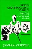Being and Becoming Indian: Biographical Studies of North American Frontiers