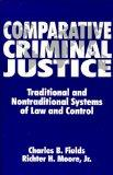 Comparative Criminal Justice: Traditional and Nontraditional Systems of Law and Control