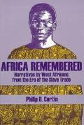 Africa Remembered Narratives by West Africans from the Era of the Slave Trade