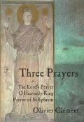 Three Prayers Our Father, O Heavenly King, the Prayer of Saint Ephrem