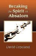 Breaking The Spirit Of Absalom