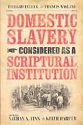 Domestic Slavery Considered as a Scriptural Institution by Francis Wayland and Richard Fuller