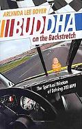 Buddha on the Backstretch: The Spiritual Wisdom of Driving 200 MPH (Sports and Religion)