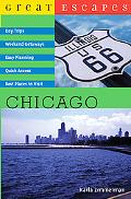 Great Escapes: Chicago: Day Trips, Weekend Getaways, Easy Planning, Quick Access, Best Place...