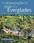 The Photographer's Guide to the Everglades: Where to Find Perfect Shots and How to Take Them...