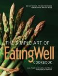 Simple Art of EatingWell Cookbook : 300 Easy Recipes, Tips and Techniques for Delicious, Hea...