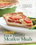 EatingWell Fast and Flavorful Meatless Meals : 150 Healthy Recipes Everyone Will Love