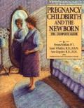 Pregnancy, Childbirth and the Newborn: The Complete Guide