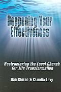 Deepening Your Effectiveness Restructuring the Local Church for Life Transformation
