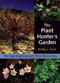 Plant Hunter's Garden The New Explorers and Their Discoveries
