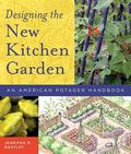 Designing the New Kitchen Garden An American Potager Handbook