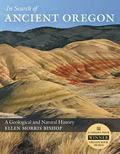 In Search of Ancient Oregon A Geological and Natural History