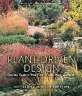 Plant-Driven Design: Creating Gardens That Honor Plants, Place, and Spirit