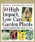 50 High-Impact, Low-Care Garden Plants: Tough-but-Beautiful Plants That Anyone Can Grow