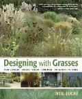Designing with Grasses : Transform Your Outdoor Space with the Ultimate High-Impact, Low-Car...