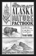 The Great Alaska Nature Factbook: A Guide to the State's Remarkable Animals, Plants, and Nat...