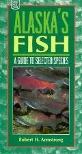 Alaska's Fish A Guide to Selected Species