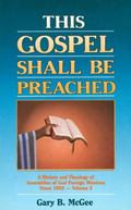 This Gospel Shall Be Preached A History and Theology of Assemblies of God Foreign Missions S...