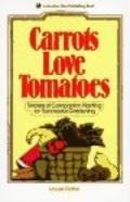 Carrots Love Tomatoes Secrets of Companion Planting