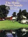 Home Water Supply How to Find, Filter, Store and Conserve It