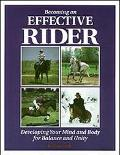 Becoming an Effective Rider Develop Your Mind and Body for Balance and Unity