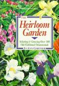 Heirloom Garden: Selecting and Growing over 300 Old-Fashioned Ornamentals