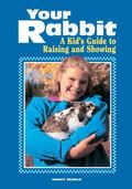 Your Rabbit A Kid's Guide to Raising and Showing