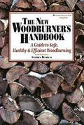 New Woodburner's Handbook A Guide to Safe, Healthy, and Efficient Woodburning