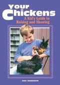 Your Chickens A Kid's Guide to Raising and Showing