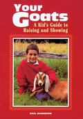 Your Goats A Kid's Guide to Raising and Showing