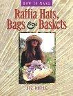 How to Make Raffia Hats, Bags, and Baskets