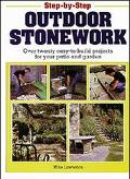 Step-By-Step Outdoor Stonework Over Twenty Easy-To-Build Projects for Your Patio and Garden