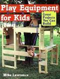 Play Equipment for Kids: Great Projects You Can Build