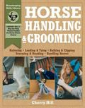 Horse Handling & Grooming A Step-By-Step Photographic Guide to Mastering over 100 Horsekeepi...