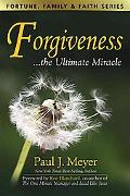 Forgiveness...the Ultimate Miracle (Fortune, Family and Faith Series)