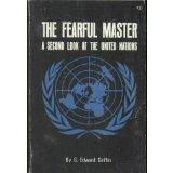 Fearful Master: A Second Look at the United Nations - G. Edward Griffin - Paperback