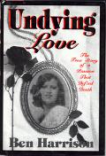 Undying Love The True Story of a Passion That Defied Death