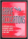 Grave Accusations A Suspicious Death, a Husband's Arrest, a Fight for Justice--A True Story