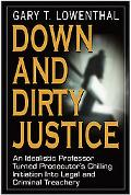 Down and Dirty Justice A Chilling Journey into the Dark World of Crime and the Criminal Courts