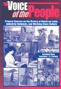 Voice of the People Primary Sources on the History of American Labor, Industrial Relations, ...