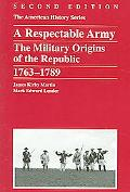 Respectable Army The Military Origins Of The Republic, 1763-1789