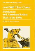 And Still They Come Immigrants and American Society, 1920 to the 1990s