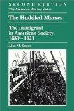 The Huddled Masses: The Immigrant in American Society, 1880-1921 (The American History Series)