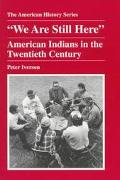 We Are Still Here American Indians in the Twentieth Century