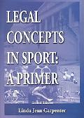 Legal Concepts in Sport A Primer
